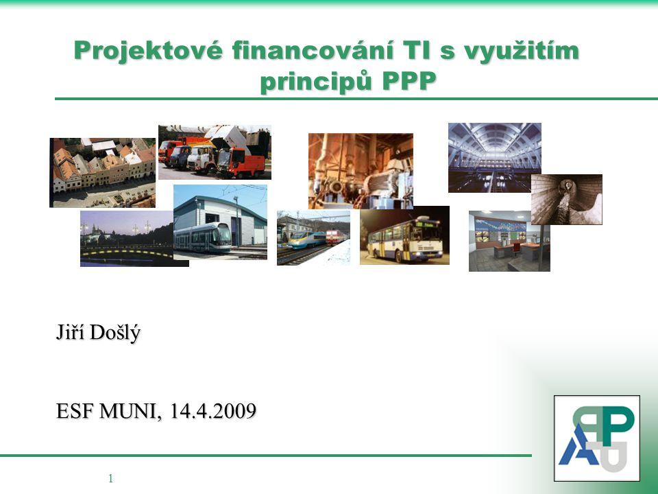 1 Projektové financování TI s využitím principů PPP Jiří Došlý ESF MUNI, 14.4.2009