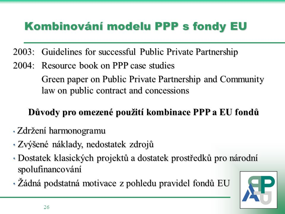 26 Kombinování modelu PPP s fondy EU 2003: Guidelines for successful Public Private Partnership 2004: Resource book on PPP case studies Green paper on