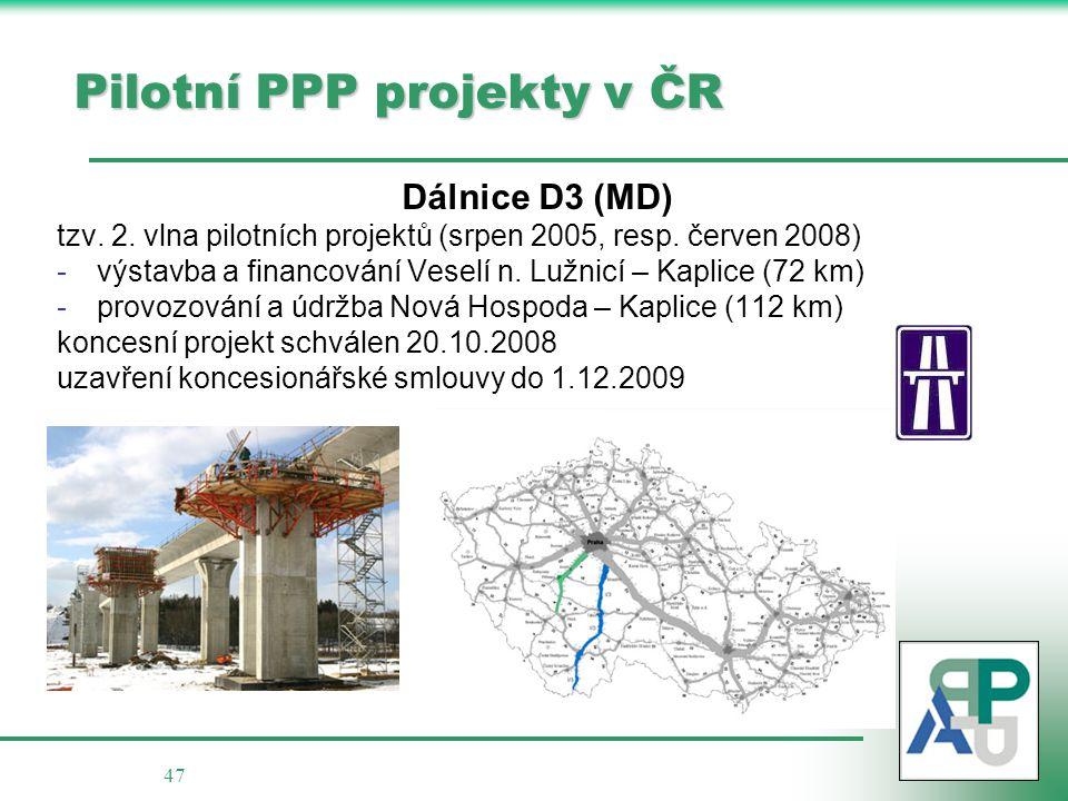 47 Pilotní PPP projekty v ČR Dálnice D3 (MD) tzv. 2. vlna pilotních projektů (srpen 2005, resp. červen 2008) -výstavba a financování Veselí n. Lužnicí