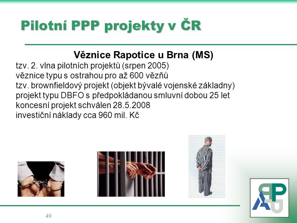49 Pilotní PPP projekty v ČR Věznice Rapotice u Brna (MS) tzv. 2. vlna pilotních projektů (srpen 2005) věznice typu s ostrahou pro až 600 vězňů tzv. b