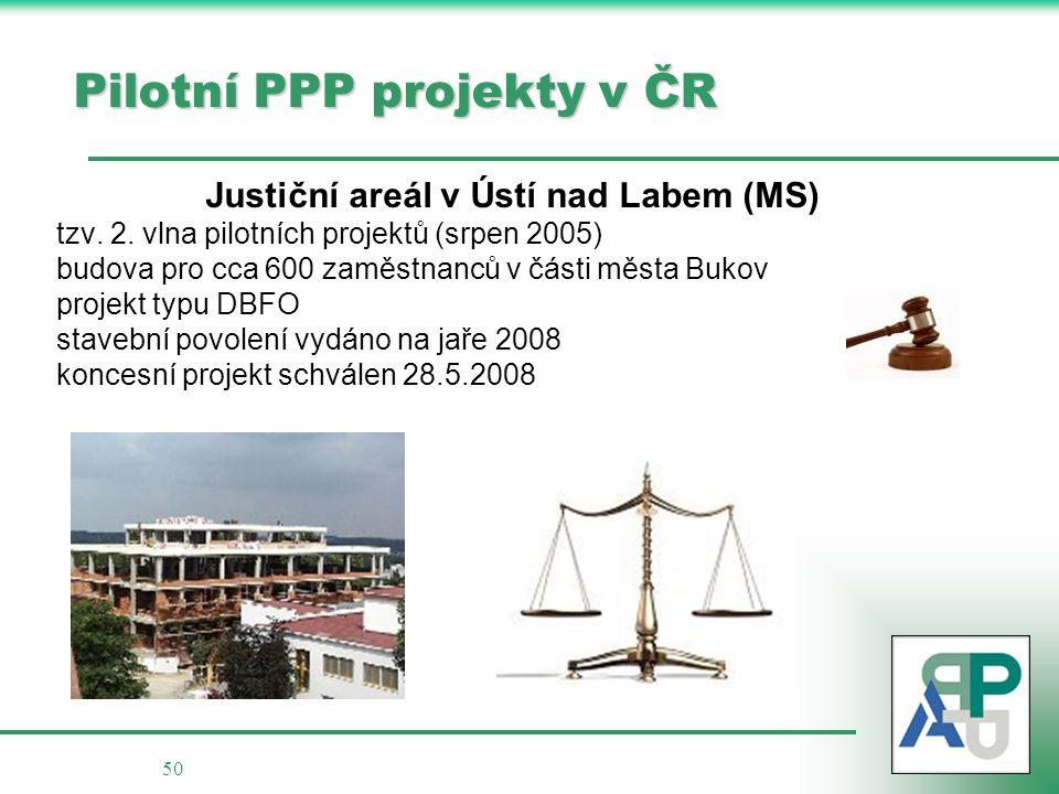 50 Pilotní PPP projekty v ČR Justiční areál v Ústí nad Labem (MS) tzv. 2. vlna pilotních projektů (srpen 2005) budova pro cca 600 zaměstnanců v části