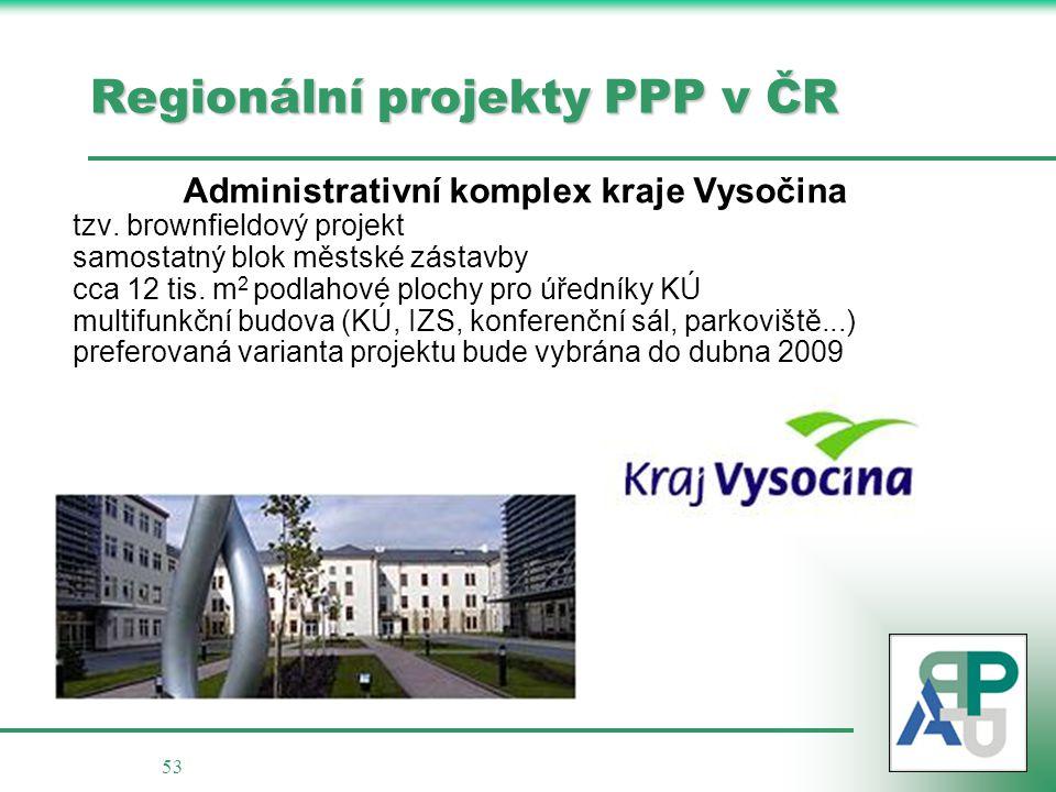 53 Regionální projekty PPP v ČR Administrativní komplex kraje Vysočina tzv. brownfieldový projekt samostatný blok městské zástavby cca 12 tis. m 2 pod