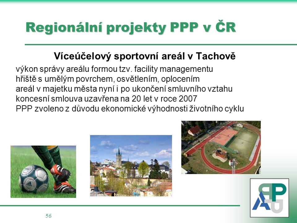 56 Regionální projekty PPP v ČR Víceúčelový sportovní areál v Tachově výkon správy areálu formou tzv. facility managementu hřiště s umělým povrchem, o