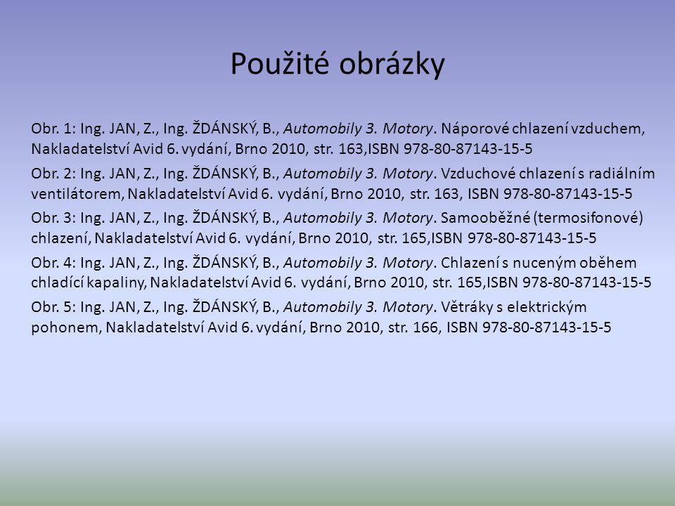 Použité obrázky Obr. 1: Ing. JAN, Z., Ing. ŽDÁNSKÝ, B., Automobily 3. Motory. Náporové chlazení vzduchem, Nakladatelství Avid 6. vydání, Brno 2010, st