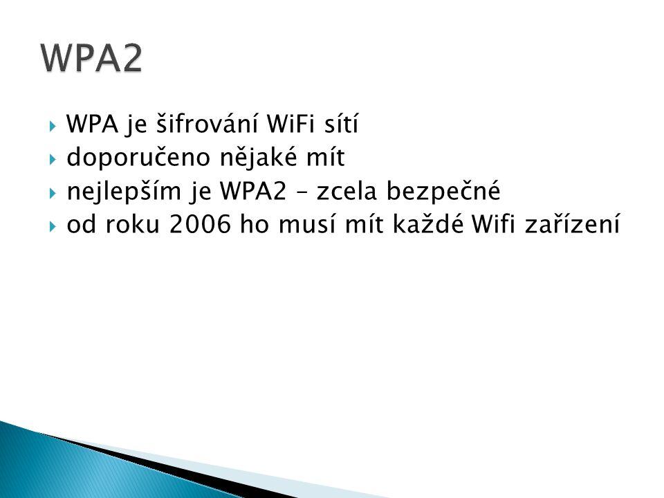  WPA je šifrování WiFi sítí  doporučeno nějaké mít  nejlepším je WPA2 – zcela bezpečné  od roku 2006 ho musí mít každé Wifi zařízení