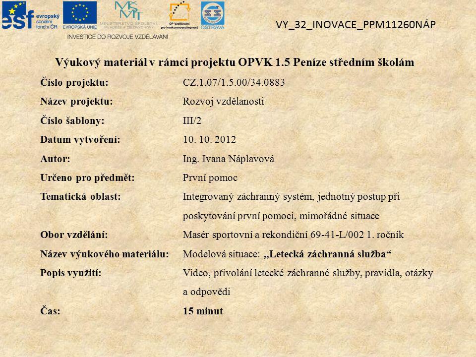 Výukový materiál v rámci projektu OPVK 1.5 Peníze středním školám Číslo projektu:CZ.1.07/1.5.00/34.0883 Název projektu:Rozvoj vzdělanosti Číslo šablony: III/2 Datum vytvoření:10.