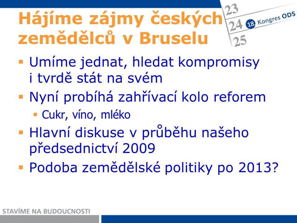 Hájíme zájmy českých zemědělců v Bruselu  Umíme jednat, hledat kompromisy i tvrdě stát na svém  Nyní probíhá zahřívací kolo reforem  Cukr, víno, mléko  Hlavní diskuse v průběhu našeho předsednictví 2009  Podoba zemědělské politiky po 2013