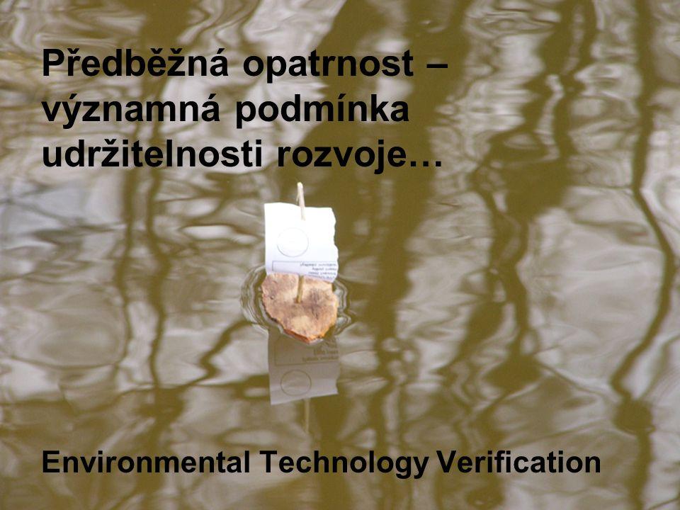 Předběžná opatrnost – významná podmínka udržitelnosti rozvoje… Environmental Technology Verification