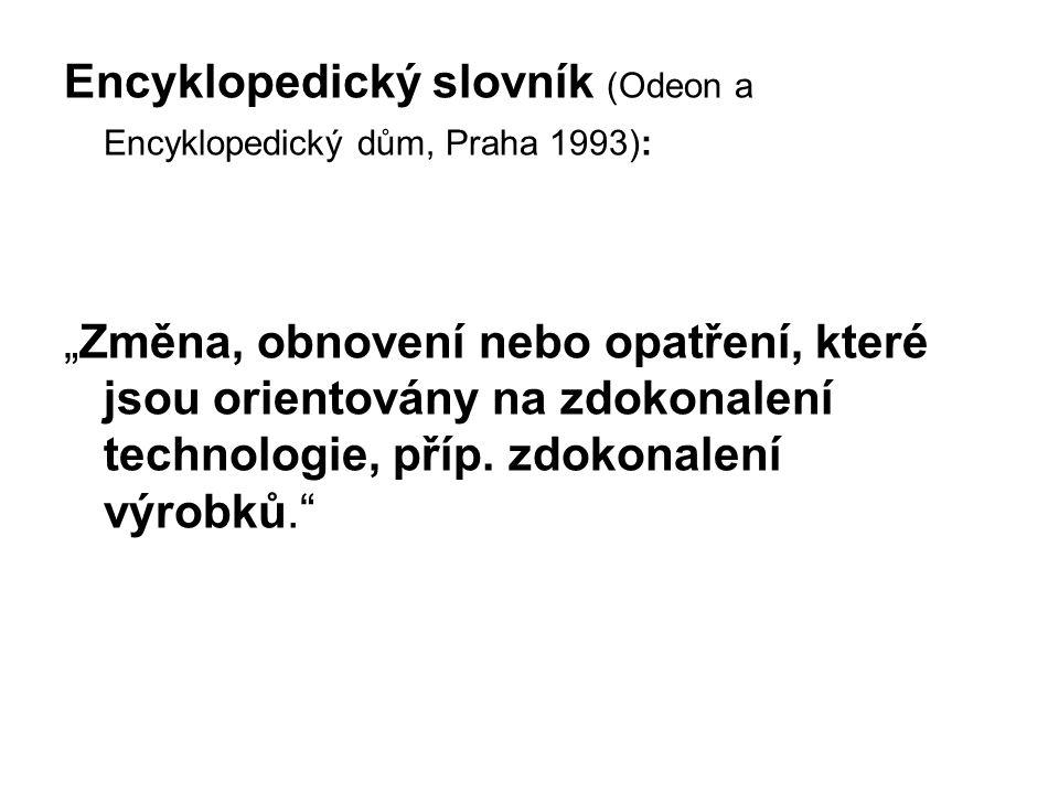 """Encyklopedický slovník (Odeon a Encyklopedický dům, Praha 1993): """"Změna, obnovení nebo opatření, které jsou orientovány na zdokonalení technologie, příp."""