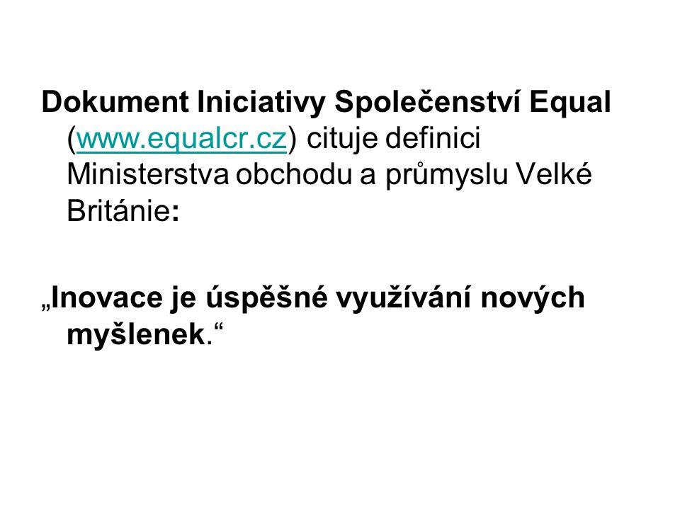 """Dokument Iniciativy Společenství Equal (www.equalcr.cz) cituje definici Ministerstva obchodu a průmyslu Velké Británie:www.equalcr.cz """"Inovace je úspěšné využívání nových myšlenek."""