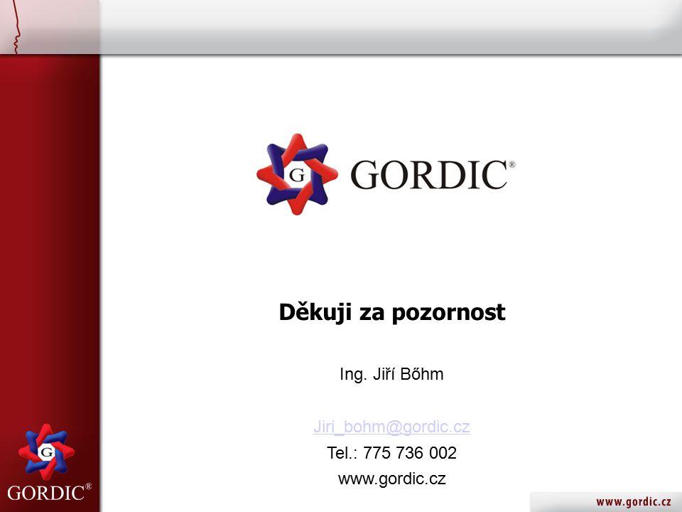 Děkuji za pozornost Ing. Jiří Bőhm Jiri_bohm@gordic.cz Tel.: 775 736 002 www.gordic.cz