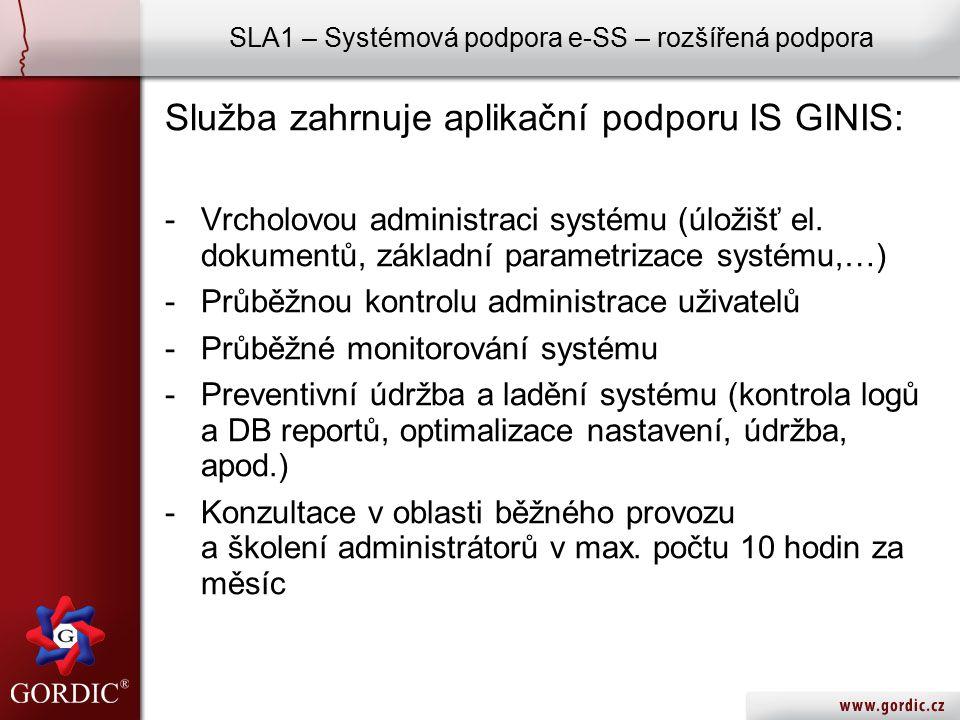 SLA1 – Systémová podpora e-SS – rozšířená podpora Služba zahrnuje aplikační podporu IS GINIS: -Vrcholovou administraci systému (úložišť el.