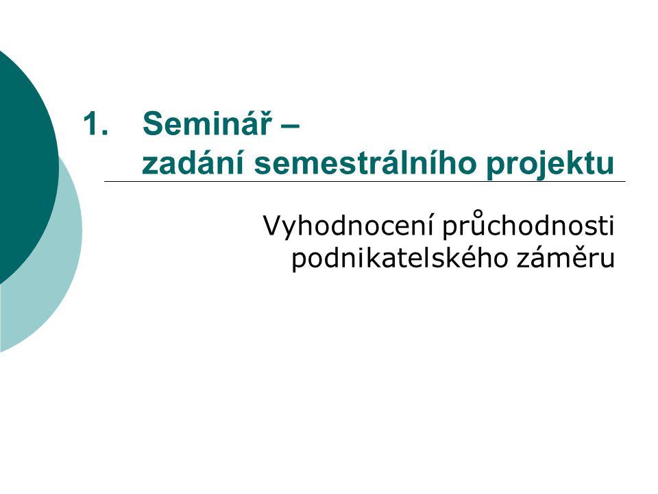 1.Seminář – zadání semestrálního projektu Vyhodnocení průchodnosti podnikatelského záměru