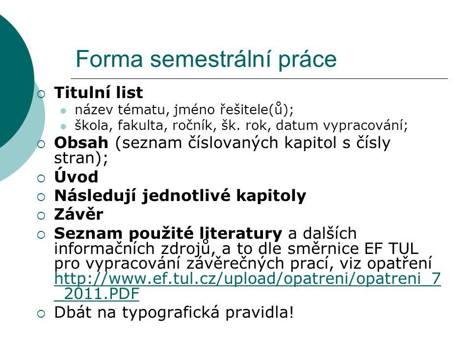 Forma semestrální práce  Titulní list název tématu, jméno řešitele(ů); škola, fakulta, ročník, šk.