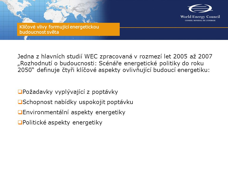 Funded by Member Committee annual subscriptions Subscriptions set by EA-approved formula Based on energy consumption, production, GNI Additional funding: Congress Direct corporate contributions Patrons Programme - WEC Foundation Publication sales Partnership royalties Energetický komitét ČR / WEC Budova ČEPS, Elektrárenská 2 CZ-101 52 Praha 10 Tel: +420 211 044 870 Fax: +420 211 044 330 E-mail: info@wec.cz Website: www.wec.cz World Energy Council 1-4 Warwick Street, London W1B 5LT Tel: +44 20-7734 5996 Fax: +44 20-7734 5926 E-mail: info@worldenergy.orginfo@worldenergy.org Website: www.worldenergy.org