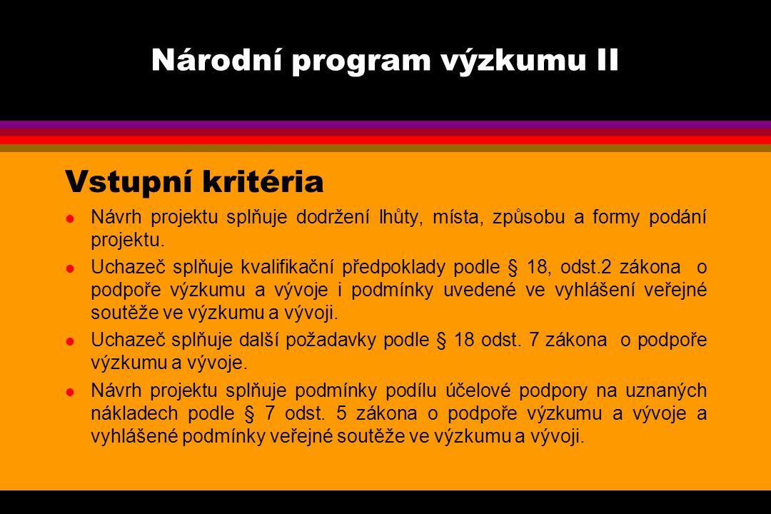 Národní program výzkumu II Vstupní kritéria l Návrh projektu splňuje dodržení lhůty, místa, způsobu a formy podání projektu.