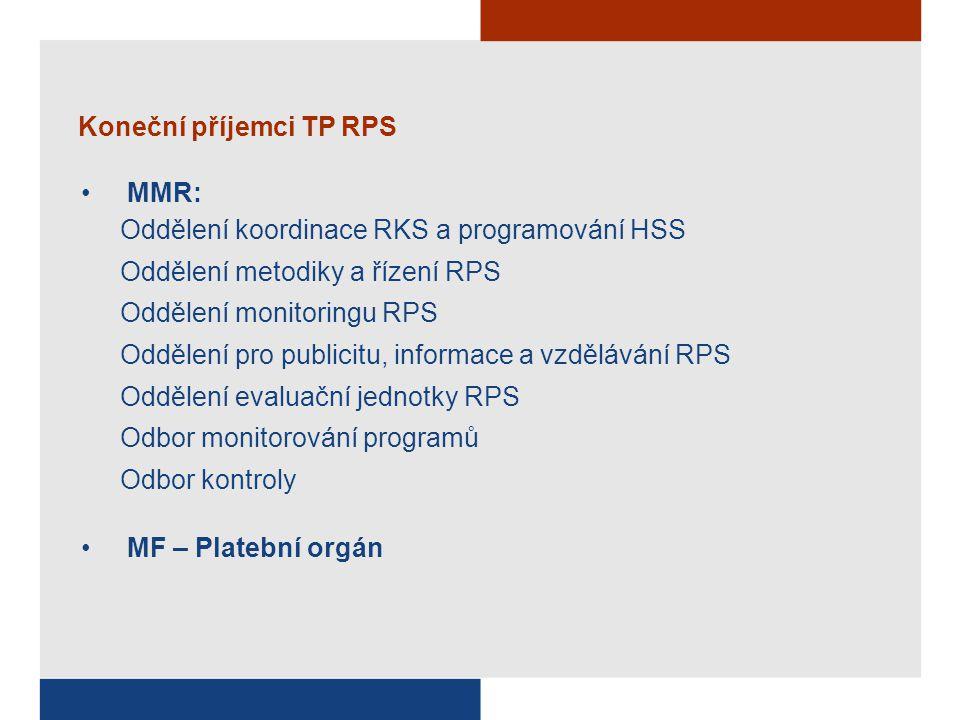 Koneční příjemci TP RPS MMR: Oddělení koordinace RKS a programování HSS Oddělení metodiky a řízení RPS Oddělení monitoringu RPS Oddělení pro publicitu, informace a vzdělávání RPS Oddělení evaluační jednotky RPS Odbor monitorování programů Odbor kontroly MF – Platební orgán