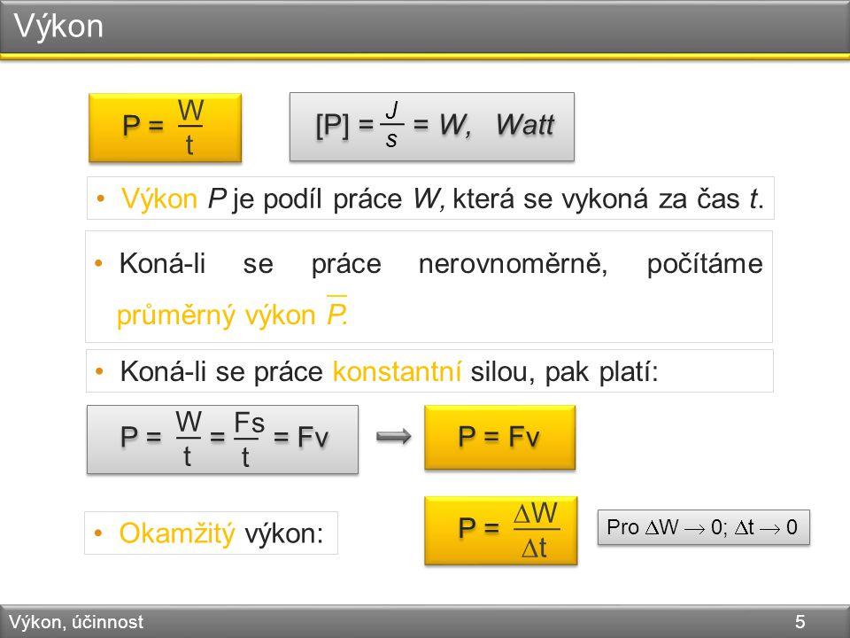 Výkon Výkon, účinnost 5 P = W t Výkon P je podíl práce W, která se vykoná za čas t.