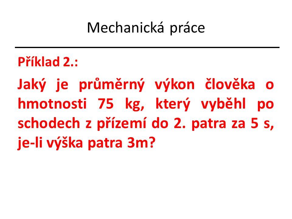 Příklad 2.: Jaký je průměrný výkon člověka o hmotnosti 75 kg, který vyběhl po schodech z přízemí do 2. patra za 5 s, je-li výška patra 3m?