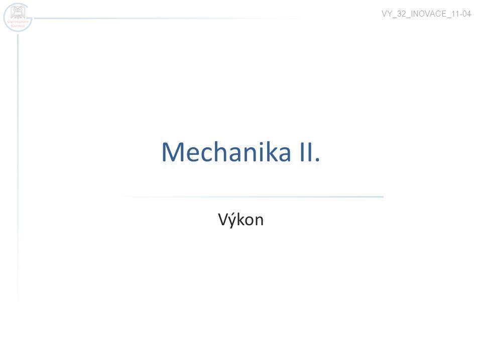 Mechanika II. Výkon VY_32_INOVACE_11-04