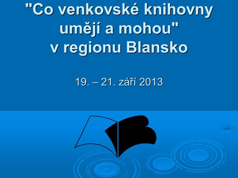 Co venkovské knihovny umějí a mohou v regionu Blansko 19. – 21. září 2013