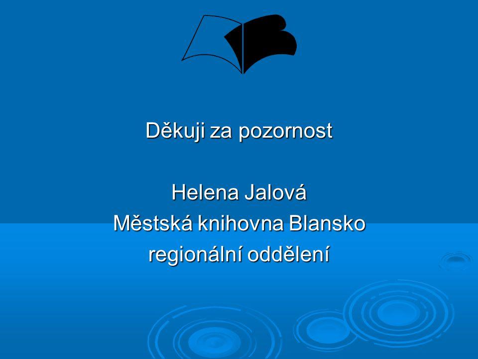Děkuji za pozornost Helena Jalová Městská knihovna Blansko regionální oddělení