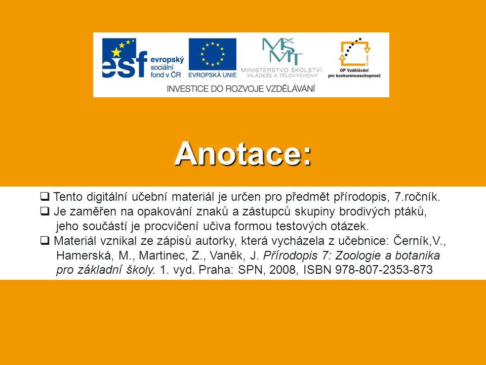 Anotace:  Tento digitální učební materiál je určen pro předmět přírodopis, 7.ročník.  Je zaměřen na opakování znaků a zástupců skupiny brodivých ptá
