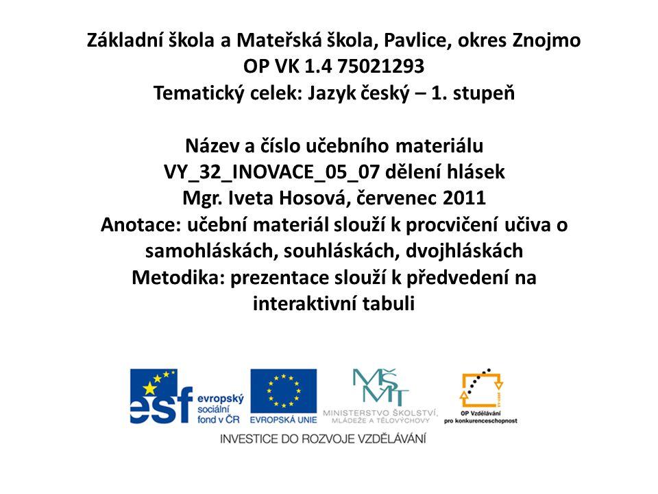 Základní škola a Mateřská škola, Pavlice, okres Znojmo OP VK 1.4 75021293 Tematický celek: Jazyk český – 1.