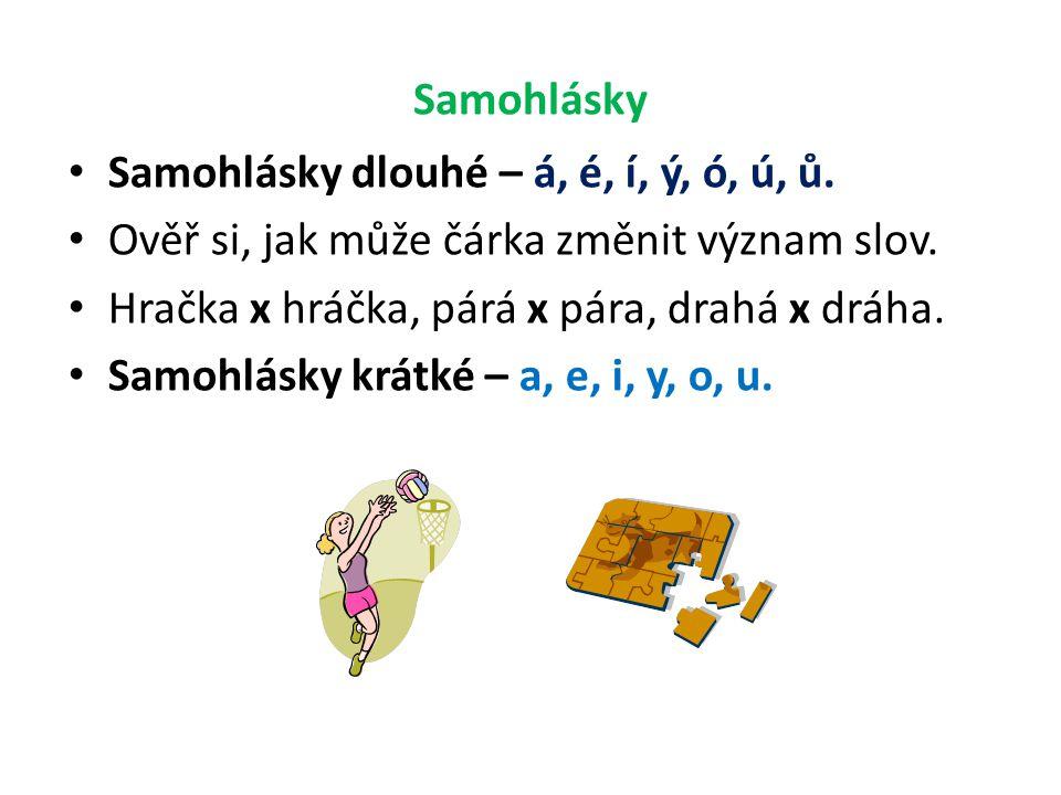 Samohlásky Samohlásky dlouhé – á, é, í, ý, ó, ú, ů.