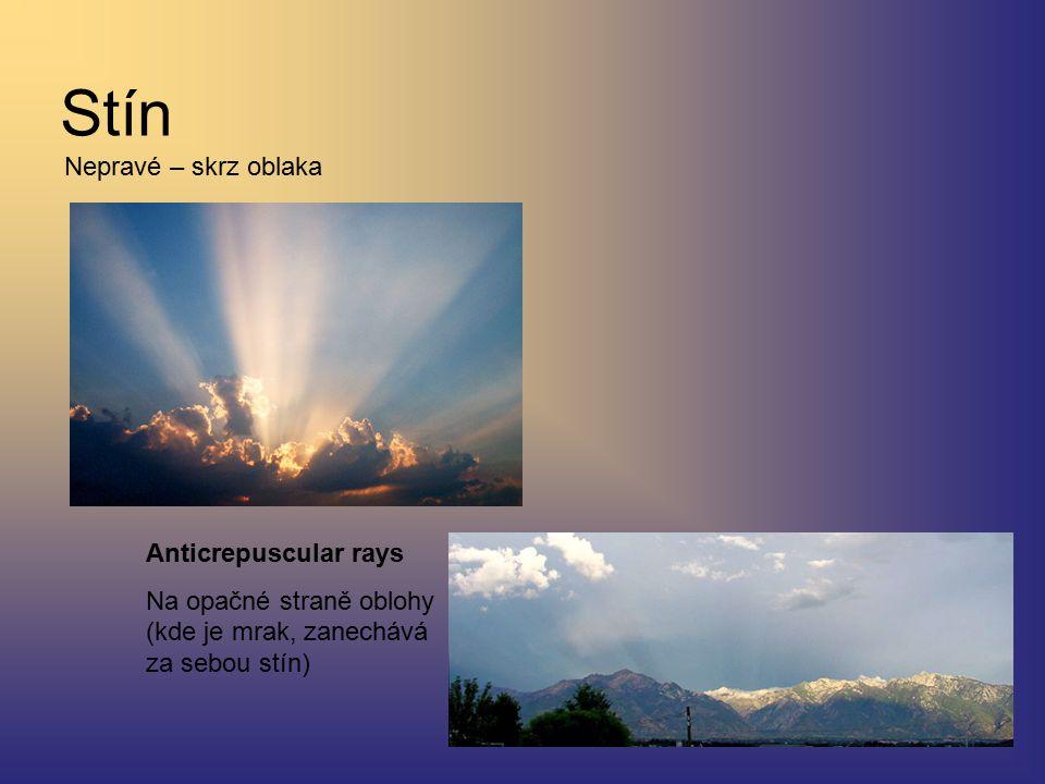 Stín Nepravé – skrz oblaka Anticrepuscular rays Na opačné straně oblohy (kde je mrak, zanechává za sebou stín)