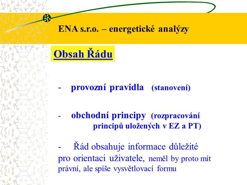 ENA s.r.o. – energetické analýzy Obsah Řádu - provozní pravidla (stanovení) - obchodní principy (rozpracování principů uložených v EZ a PT) - Řád obsa