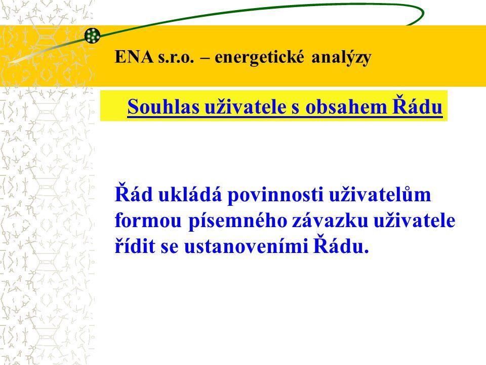ENA s.r.o. – energetické analýzy Souhlas uživatele s obsahem Řádu Řád ukládá povinnosti uživatelům formou písemného závazku uživatele řídit se ustanov