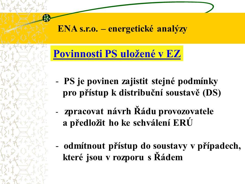 ENA s.r.o. – energetické analýzy Povinnosti PS uložené v EZ - PS je povinen zajistit stejné podmínky pro přístup k distribuční soustavě (DS) - zpracov
