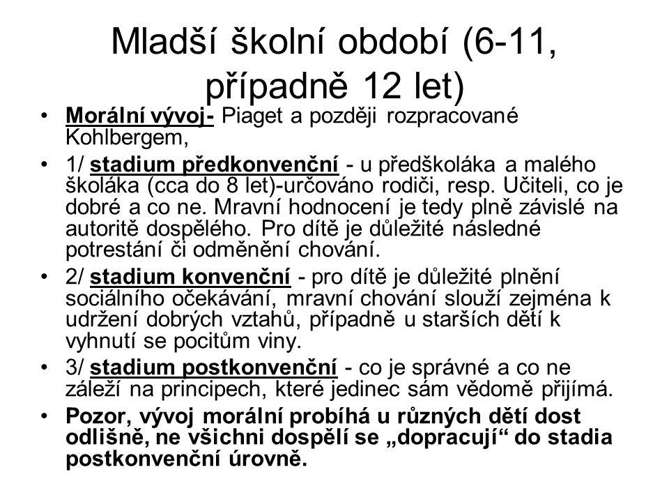 Mladší školní období (6-11, případně 12 let) Morální vývoj- Piaget a později rozpracované Kohlbergem, 1/ stadium předkonvenční - u předškoláka a maléh