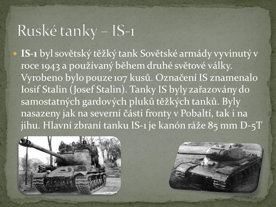IS-1 byl sovětský těžký tank Sovětské armády vyvinutý v roce 1943 a používaný během druhé světové války.
