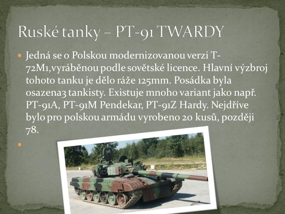 Jedná se o Polskou modernizovanou verzi T- 72M1,vyráběnou podle sovětské licence.