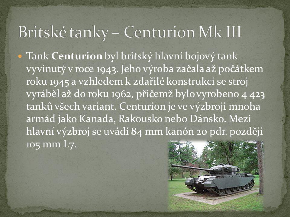 Tank Centurion byl britský hlavní bojový tank vyvinutý v roce 1943.
