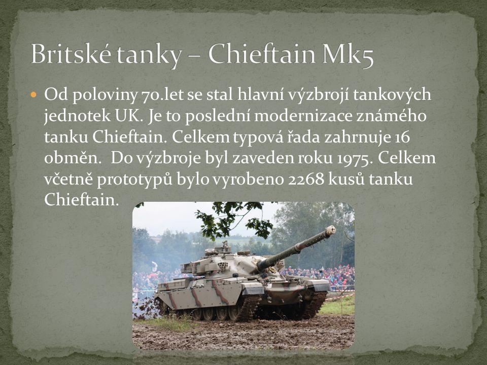 Od poloviny 70.let se stal hlavní výzbrojí tankových jednotek UK.