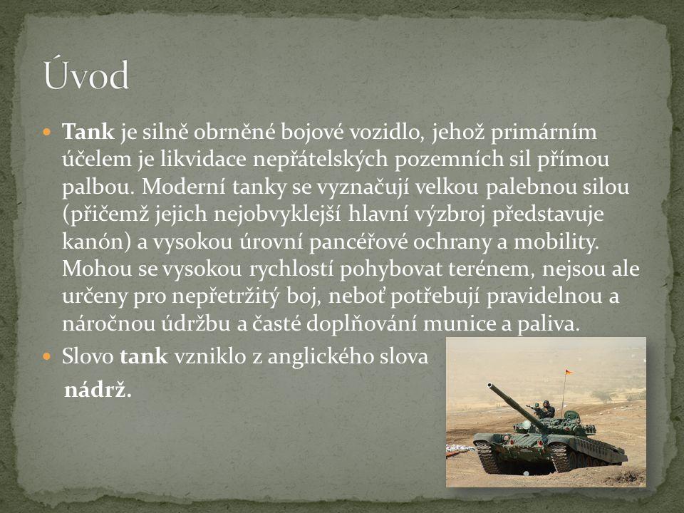Tank je silně obrněné bojové vozidlo, jehož primárním účelem je likvidace nepřátelských pozemních sil přímou palbou.