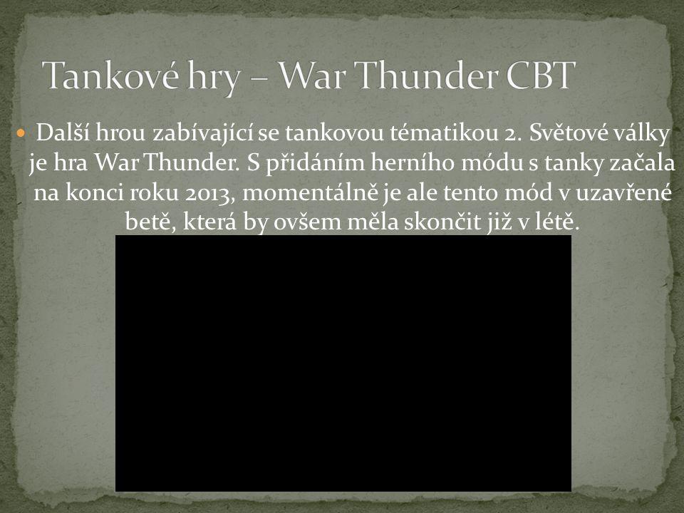 Další hrou zabívající se tankovou tématikou 2.Světové války je hra War Thunder.