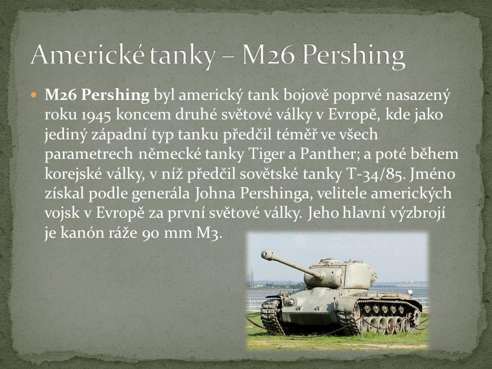M26 Pershing byl americký tank bojově poprvé nasazený roku 1945 koncem druhé světové války v Evropě, kde jako jediný západní typ tanku předčil téměř ve všech parametrech německé tanky Tiger a Panther; a poté během korejské války, v níž předčil sovětské tanky T-34/85.