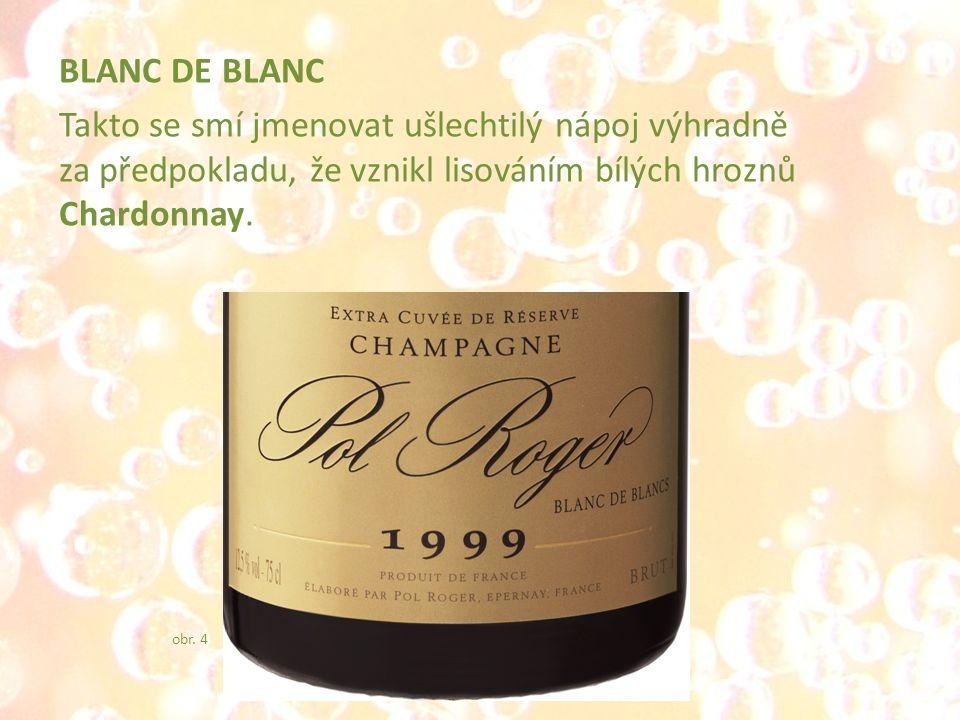 BLANC DE BLANC Takto se smí jmenovat ušlechtilý nápoj výhradně za předpokladu, že vznikl lisováním bílých hroznů Chardonnay. obr. 4
