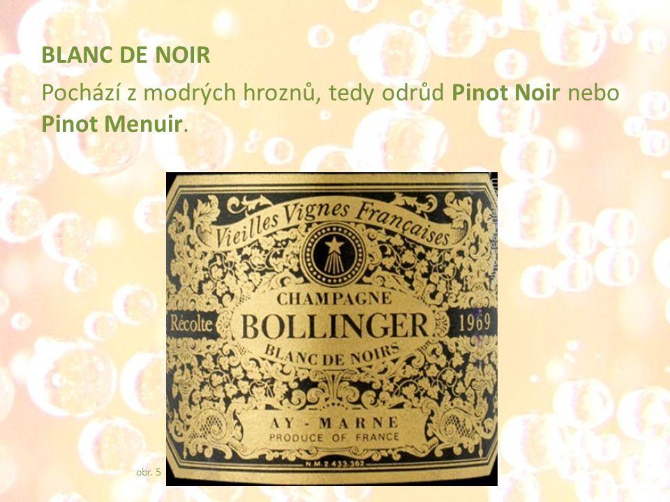 BLANC DE NOIR Pochází z modrých hroznů, tedy odrůd Pinot Noir nebo Pinot Menuir. obr. 5