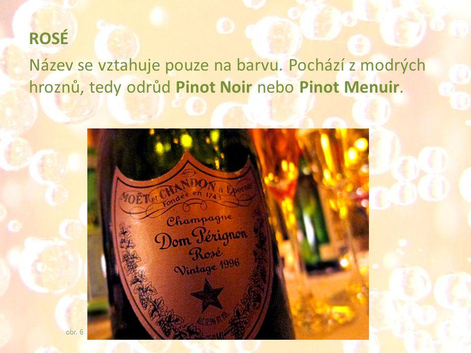 ROSÉ Název se vztahuje pouze na barvu. Pochází z modrých hroznů, tedy odrůd Pinot Noir nebo Pinot Menuir. obr. 6