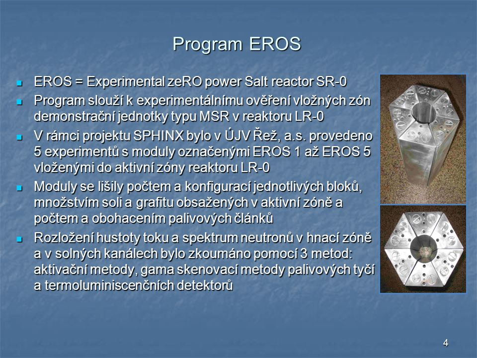 4 Program EROS EROS = Experimental zeRO power Salt reactor SR-0 EROS = Experimental zeRO power Salt reactor SR-0 Program slouží k experimentálnímu ově