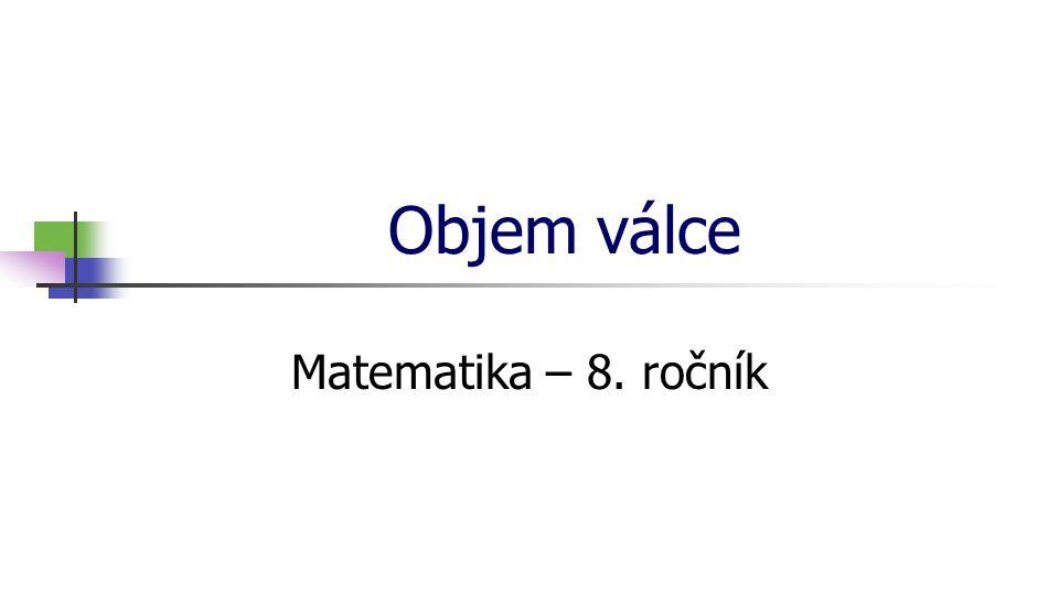 Objem válce Matematika – 8. ročník