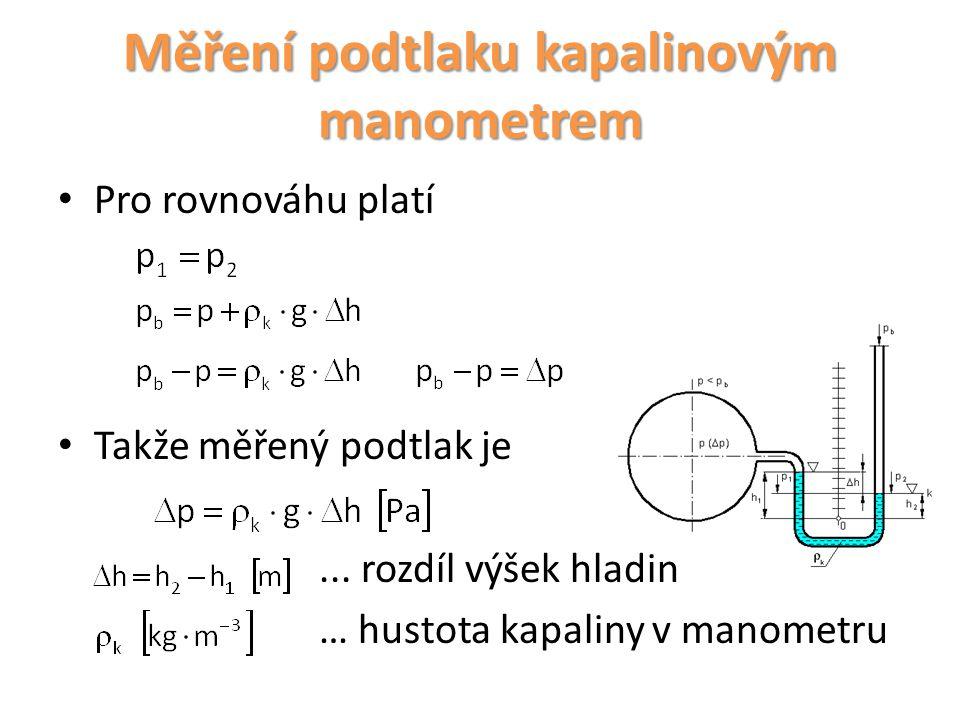 Měření přetlaku kapalinovým manometrem Příklad: Jak velký přetlak a absolutní tlak je v potrubí, na nějž je upevněn kapalinový manometr naplněný rtutí a na manometru byly odečteny výšky, .