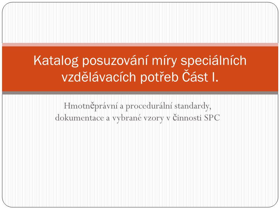 Hmotn ě právní a procedurální standardy, dokumentace a vybrané vzory v č innosti SPC Katalog posuzování míry speciálních vzdělávacích potřeb Část I.