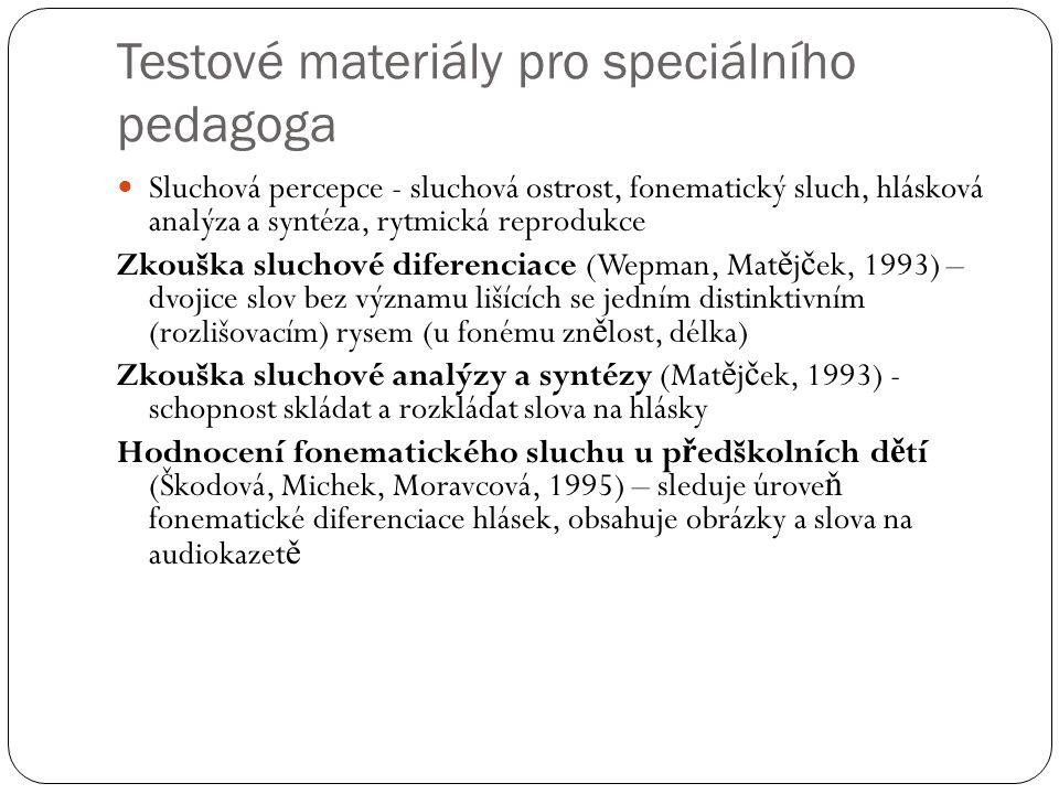 Testové materiály pro speciálního pedagoga Sluchová percepce - sluchová ostrost, fonematický sluch, hlásková analýza a syntéza, rytmická reprodukce Zk