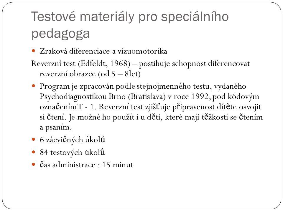 Testové materiály pro speciálního pedagoga Zraková diferenciace a vizuomotorika Reverzní test (Edfeldt, 1968) – postihuje schopnost diferencovat rever